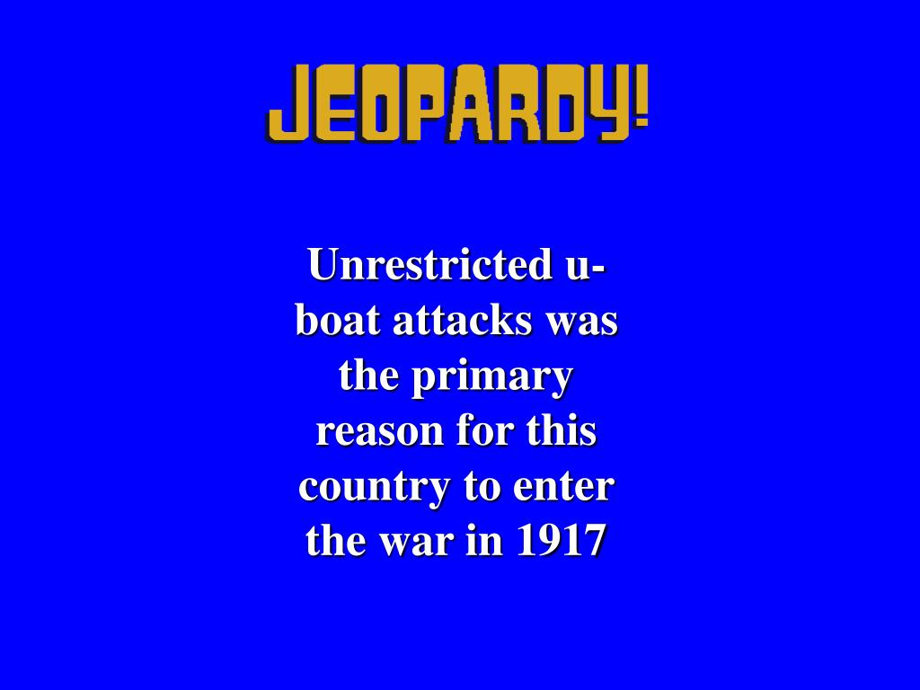 Unrestricted u-boat attacks was the primary reason for this country to enter the war in 1917