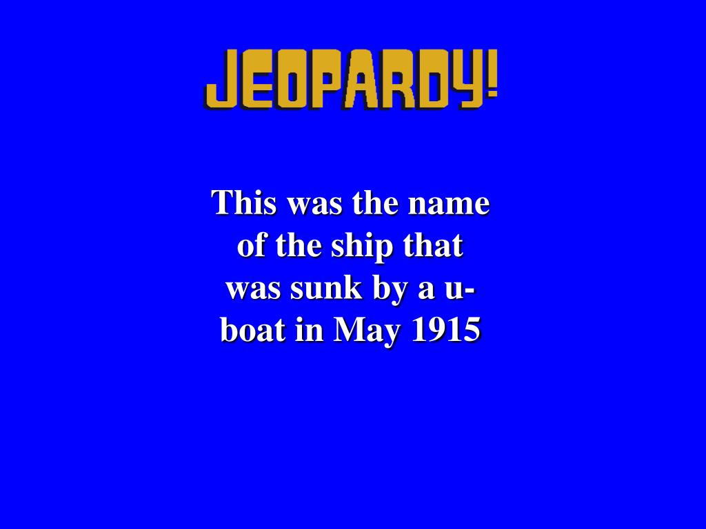 This was the name of the ship that was sunk by a u-boat in May 1915