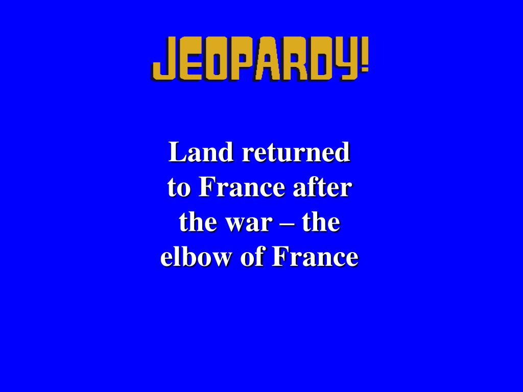 Land returned to France after the war – the elbow of France