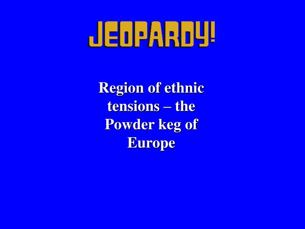 Region of ethnic tensions – the Powder keg of Europe