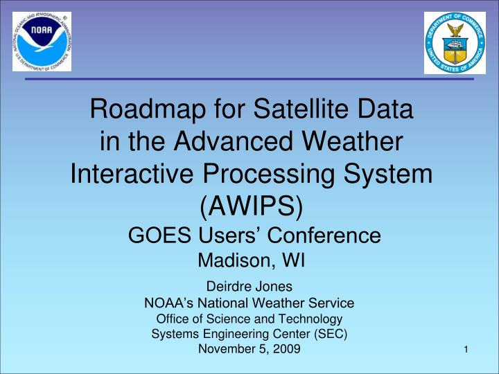 PPT - Roadmap for Satellite Data in the Advanced Weather ...