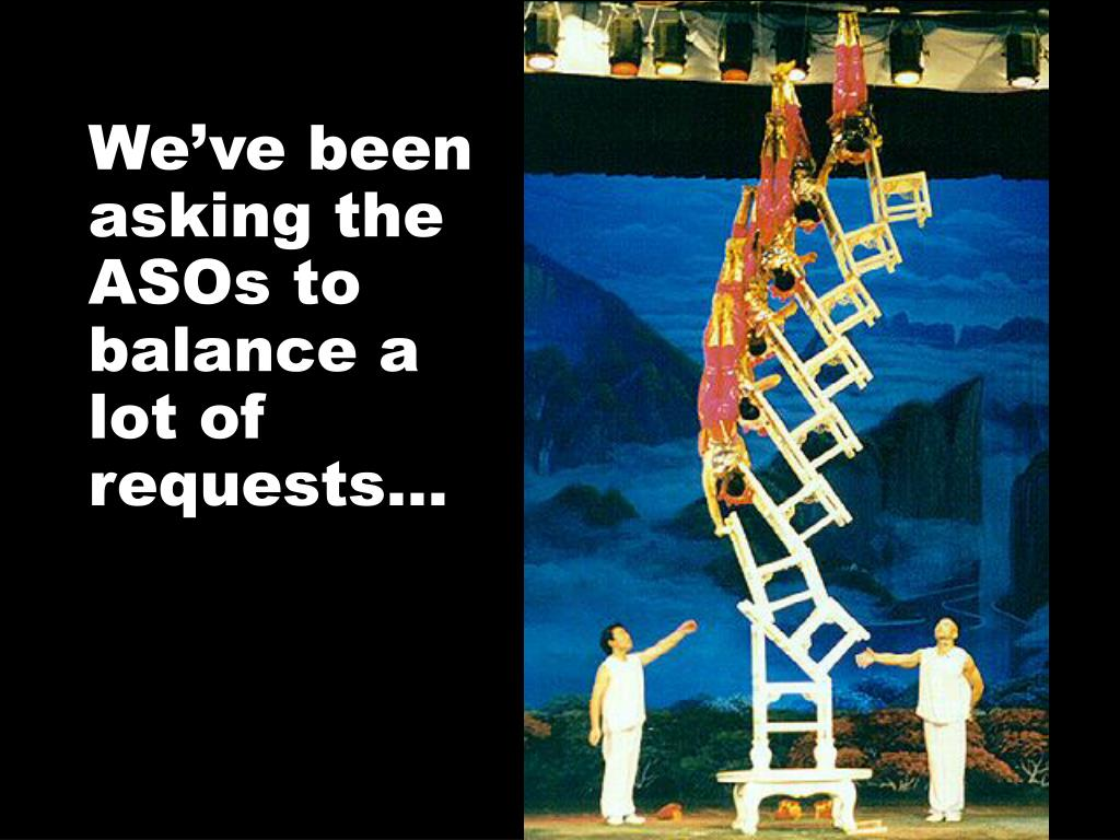 We've been asking the ASOs to balance a lot of requests…