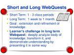 short and long webquests