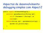 aspectos de desenvolvimento debugging simples com aspectj