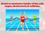 avoid or minimize intake of fat salt sugar cholesterol caffeine