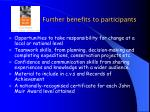 further benefits to participants