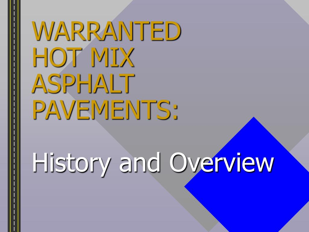 warranted hot mix asphalt pavements history and overview l.