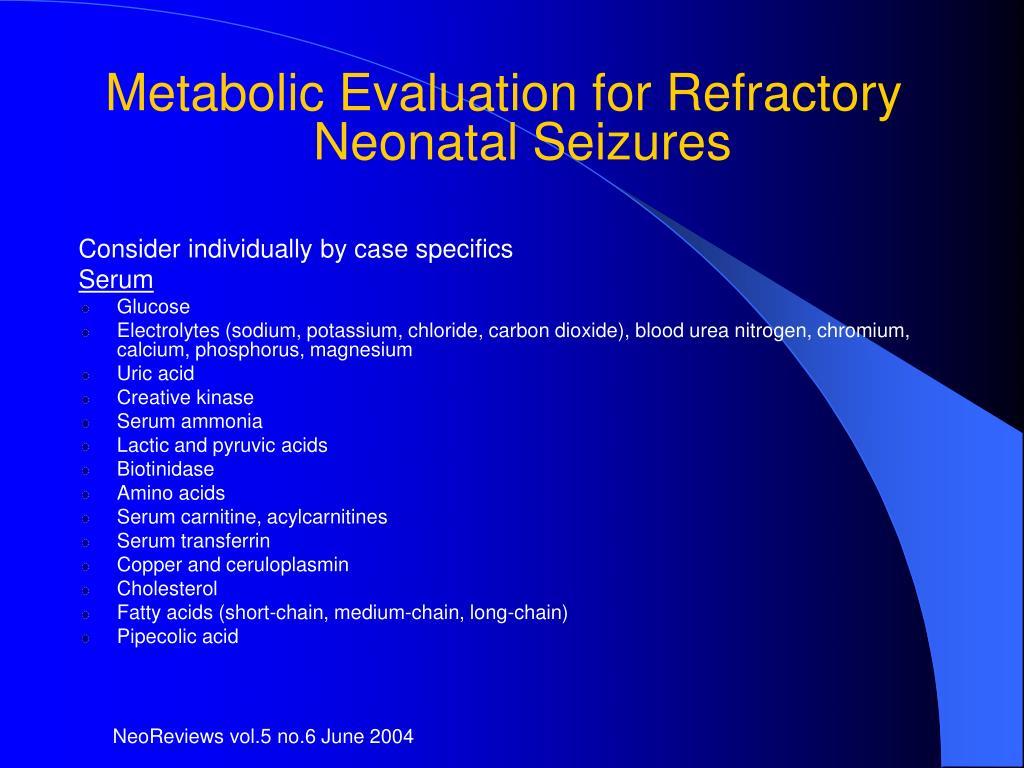 Metabolic Evaluation for Refractory Neonatal Seizures