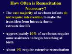 how often is resuscitation necessary