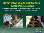 direct downspouts and gutters toward porous areas