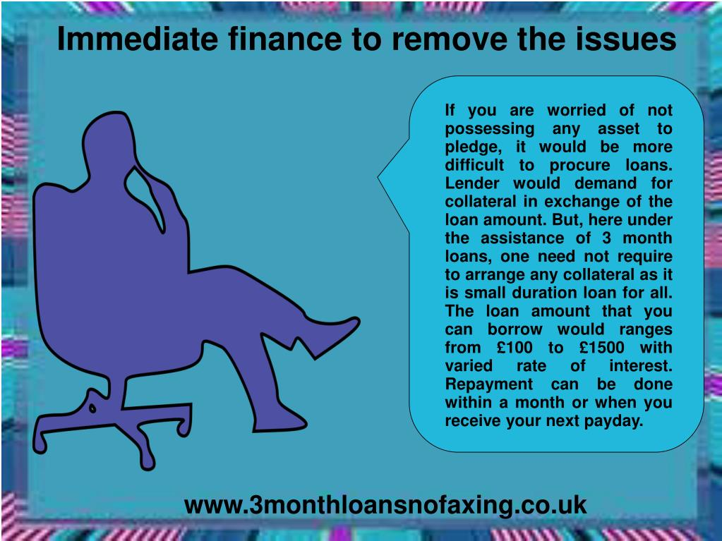 Immediate finance to remove the issues