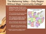the mahoning valley only region without major community college