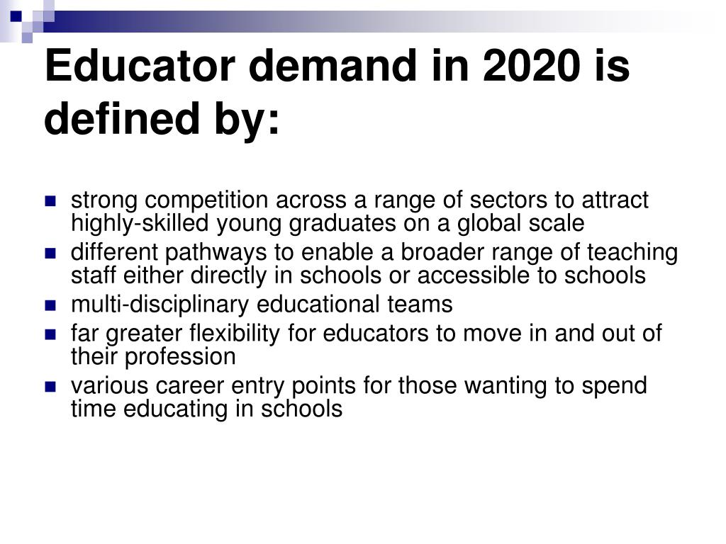 Educator demand in 2020 is defined by:
