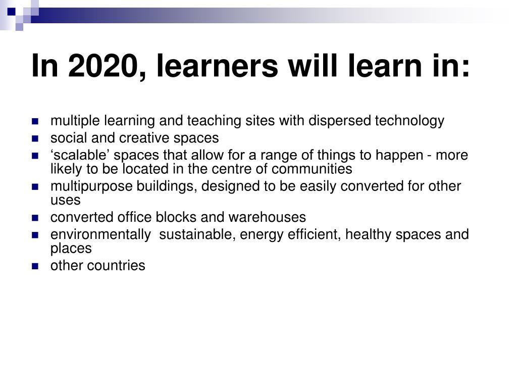 In 2020, learners will learn in: