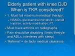 elderly patient with knee djd when is tkr considered
