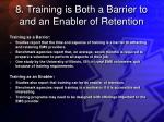 8 training is both a barrier to and an enabler of retention