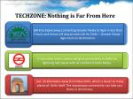 techzone nothing is far from here