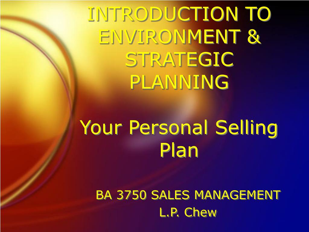 introduction to environment strategic planning your personal selling plan l.
