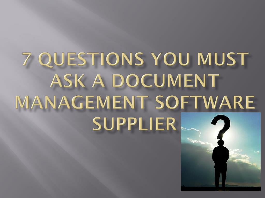 7 questions you must ask a document management software supplier l.
