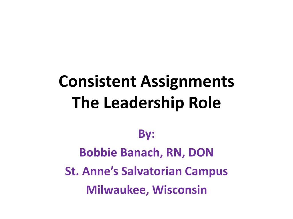 consistent assignments the leadership role l.