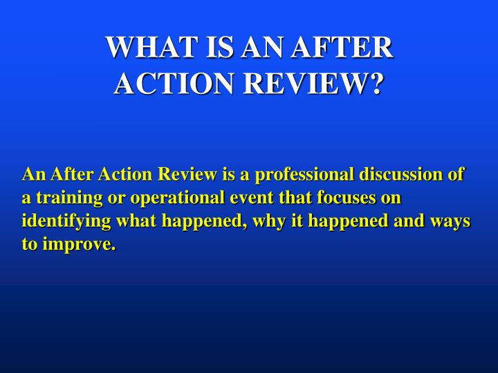 WHAT IS AN AFTER ACTION REVIEW?