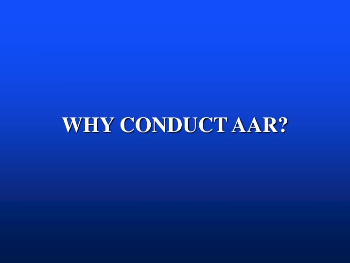 WHY CONDUCT AAR?