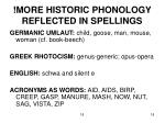 more historic phonology reflected in spellings