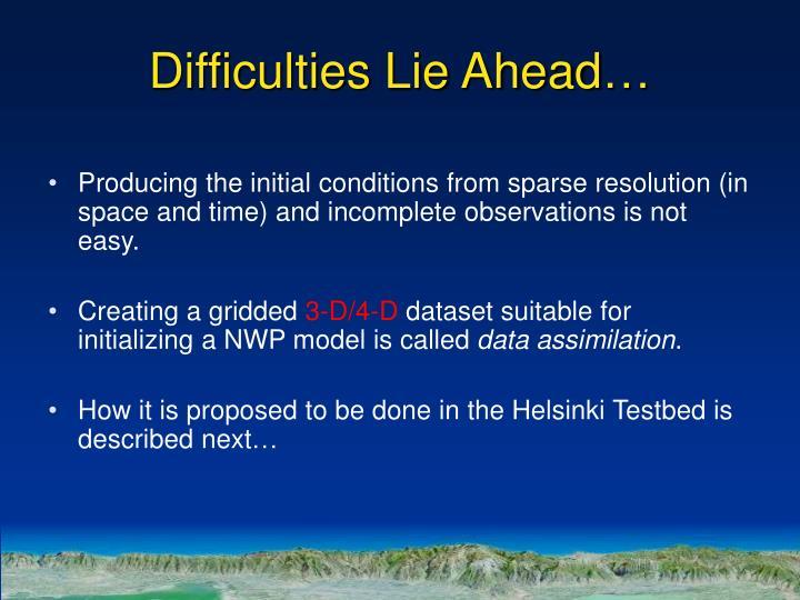 Difficulties Lie Ahead…