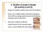 3 quality of project design 25 points cont d