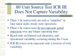80 unit source test icr iii does not capture variability