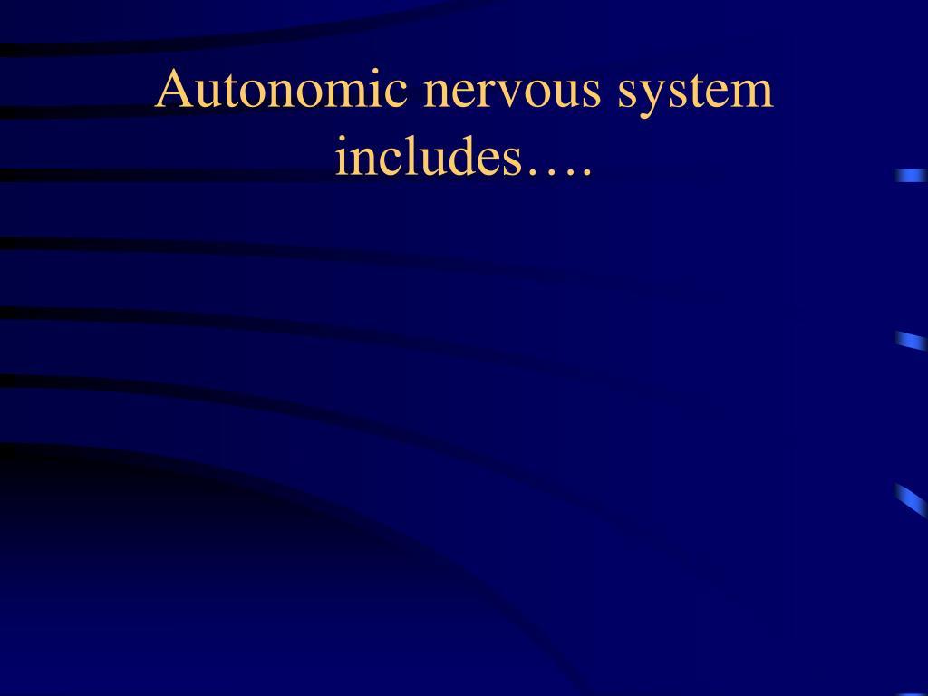 Autonomic nervous system includes….