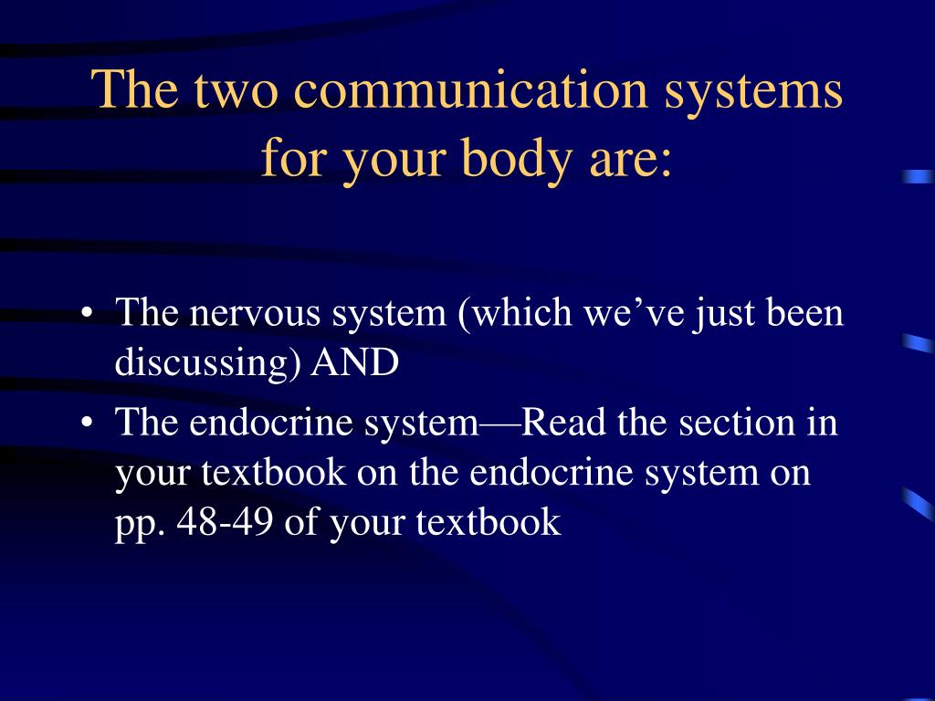 The two communication systems for your body are: