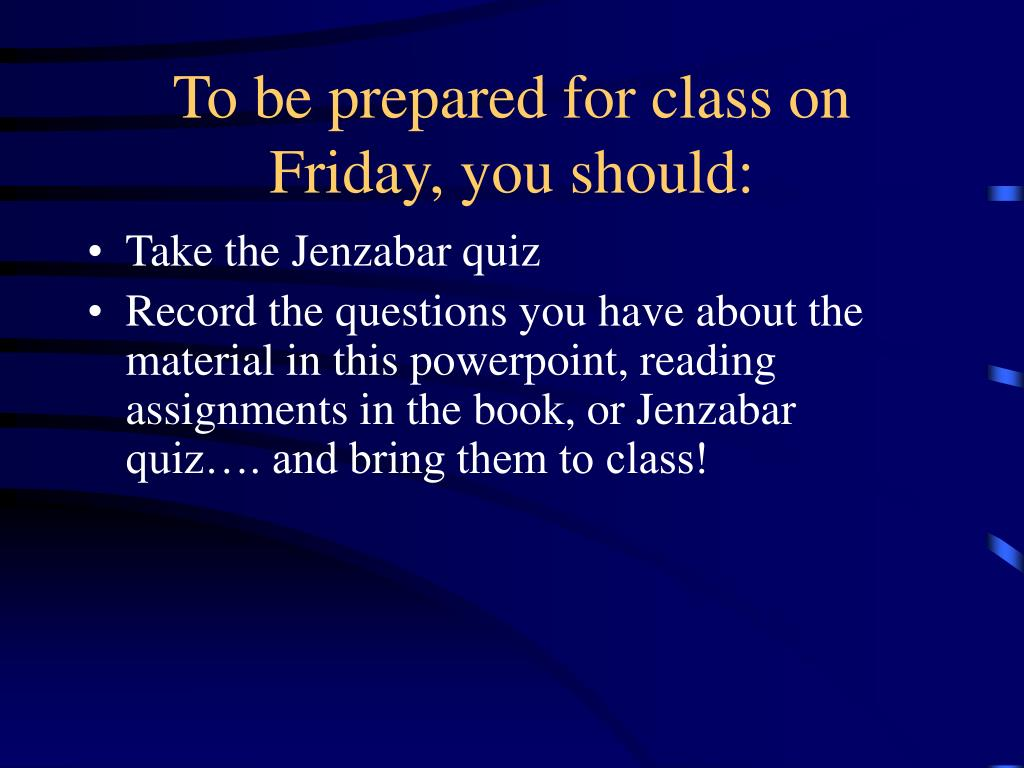 To be prepared for class on Friday, you should: