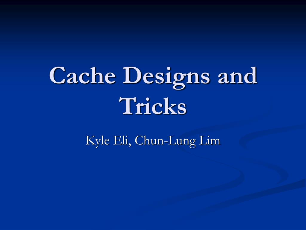 Cache Designs and Tricks