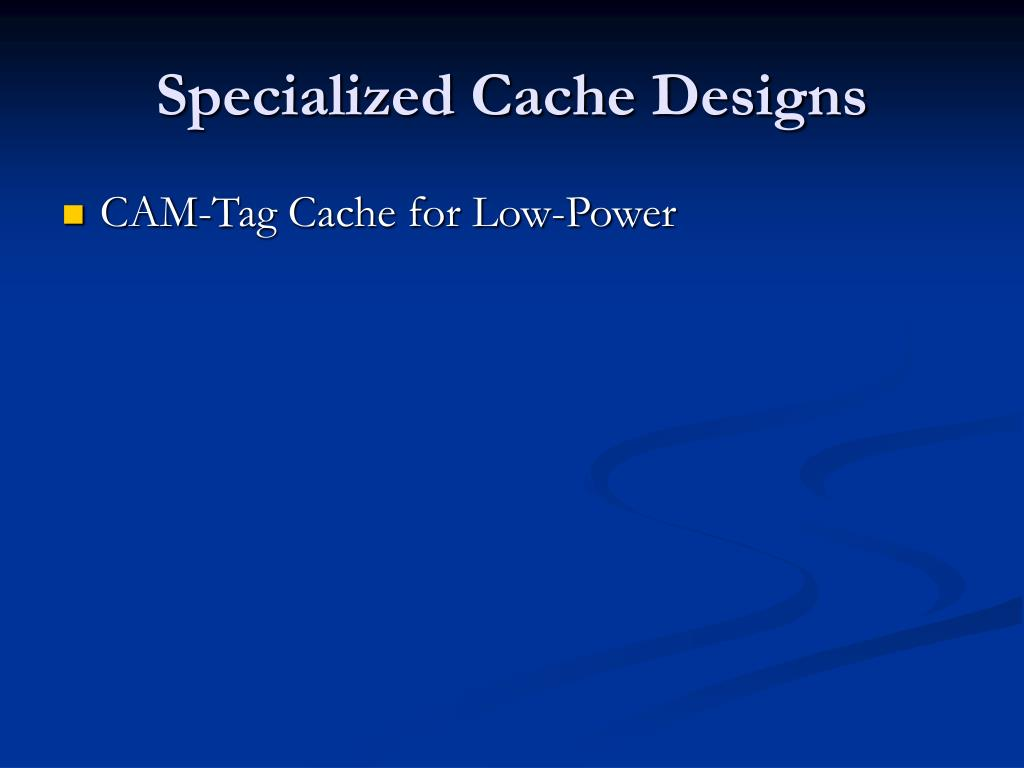 Specialized Cache Designs