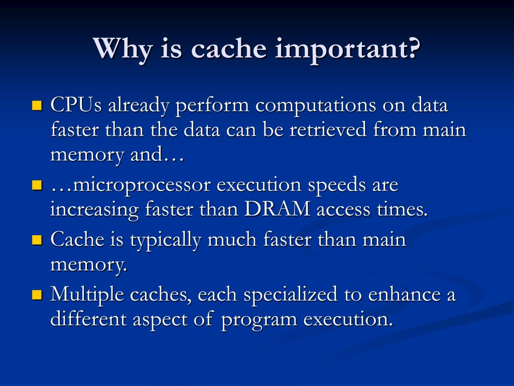 Why is cache important?