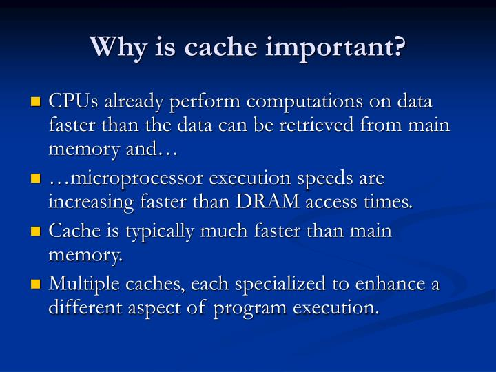 Why is cache important