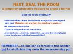 next seal the room a temporary protective measure to create a barrier
