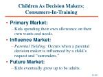 children as decision makers consumers in training