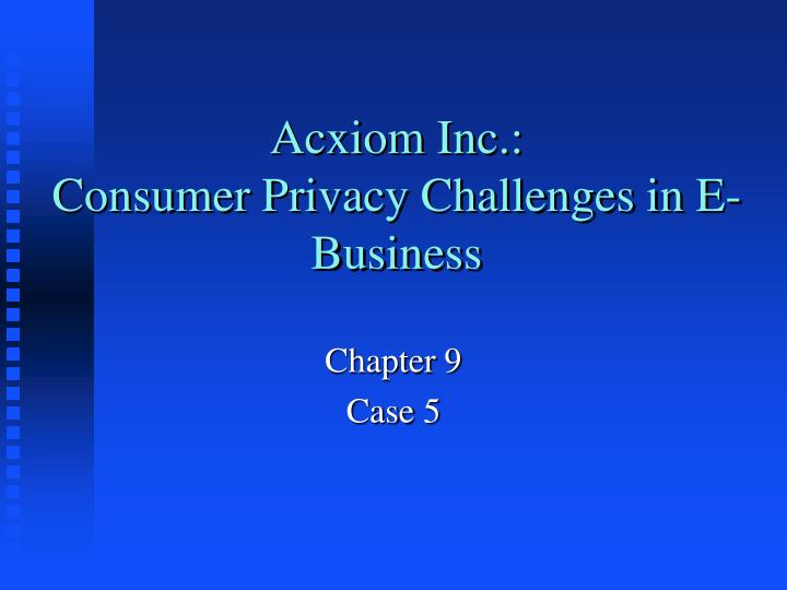 Acxiom inc consumer privacy challenges in e business