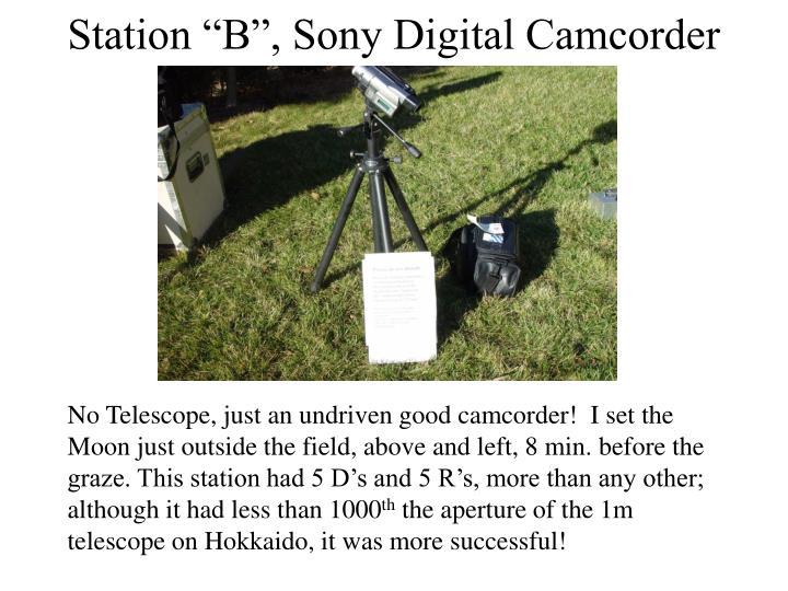"Station ""B"", Sony Digital Camcorder"