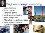 engineers design everything