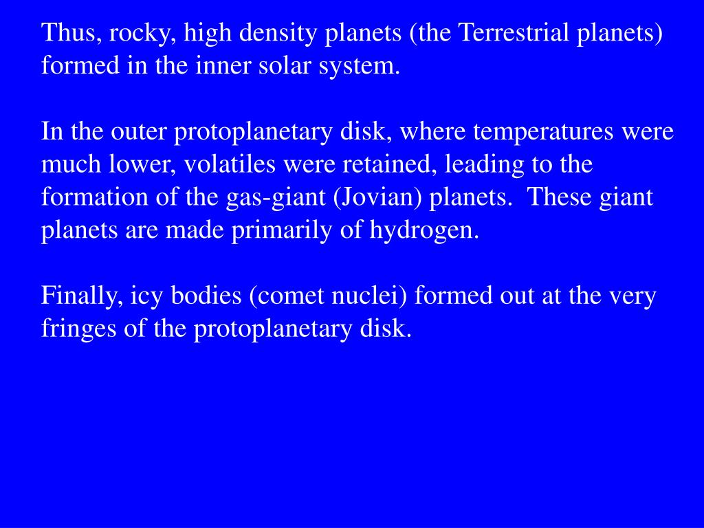 Thus, rocky, high density planets (the Terrestrial planets)