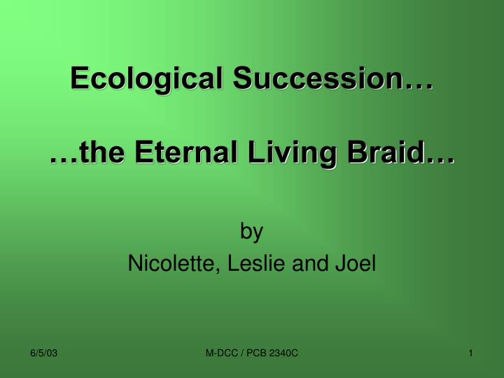 ecological succession the eternal living braid n.