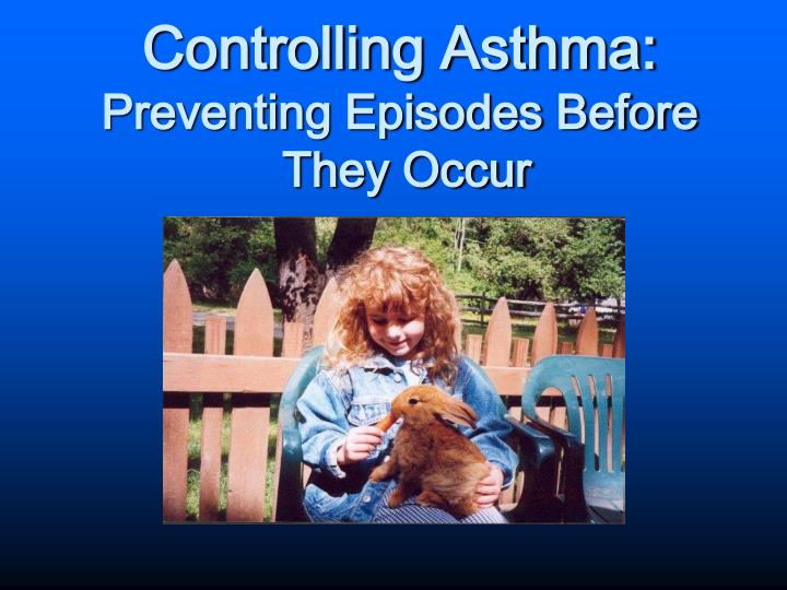 Controlling asthma preventing episodes before they occur