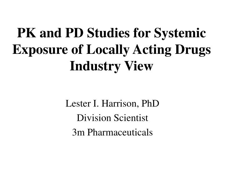pk and pd studies for systemic exposure of locally acting drugs industry view n.