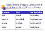 past participles of regular verbs end in d or ed just as the past tense verb does