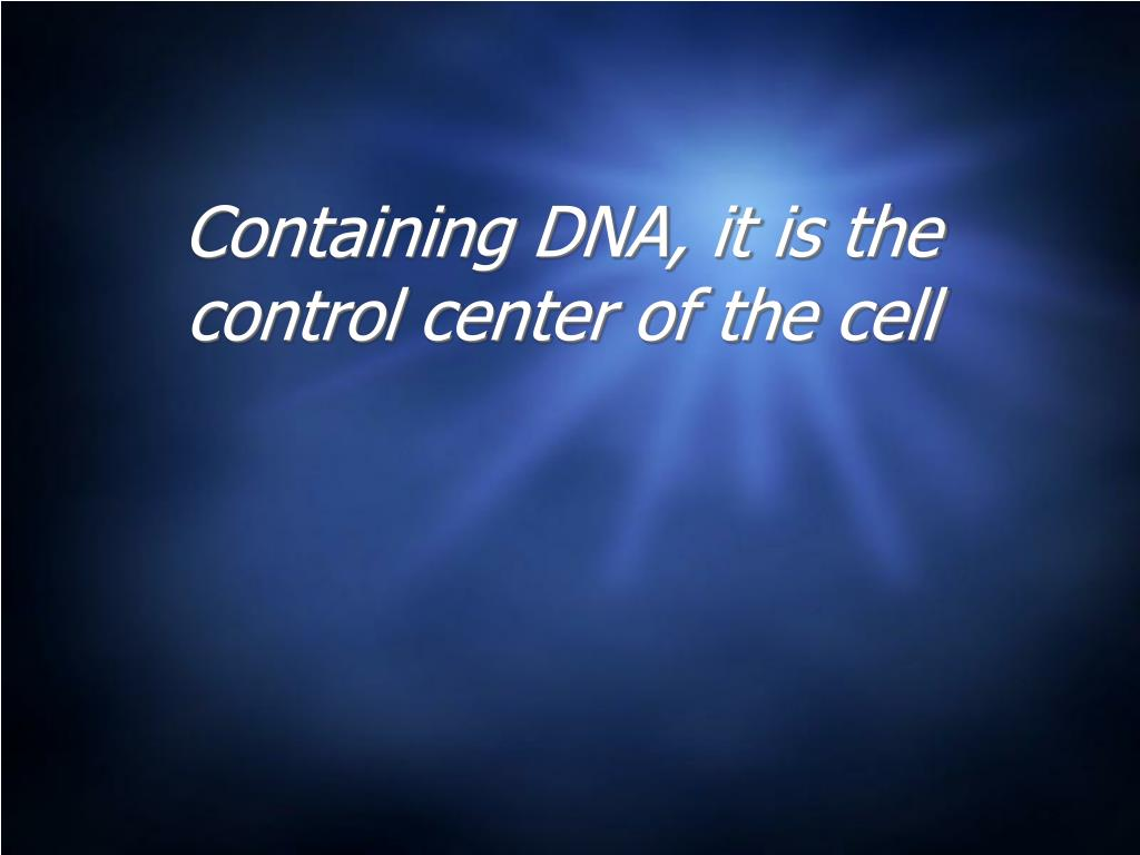 Containing DNA, it is the control center of the cell