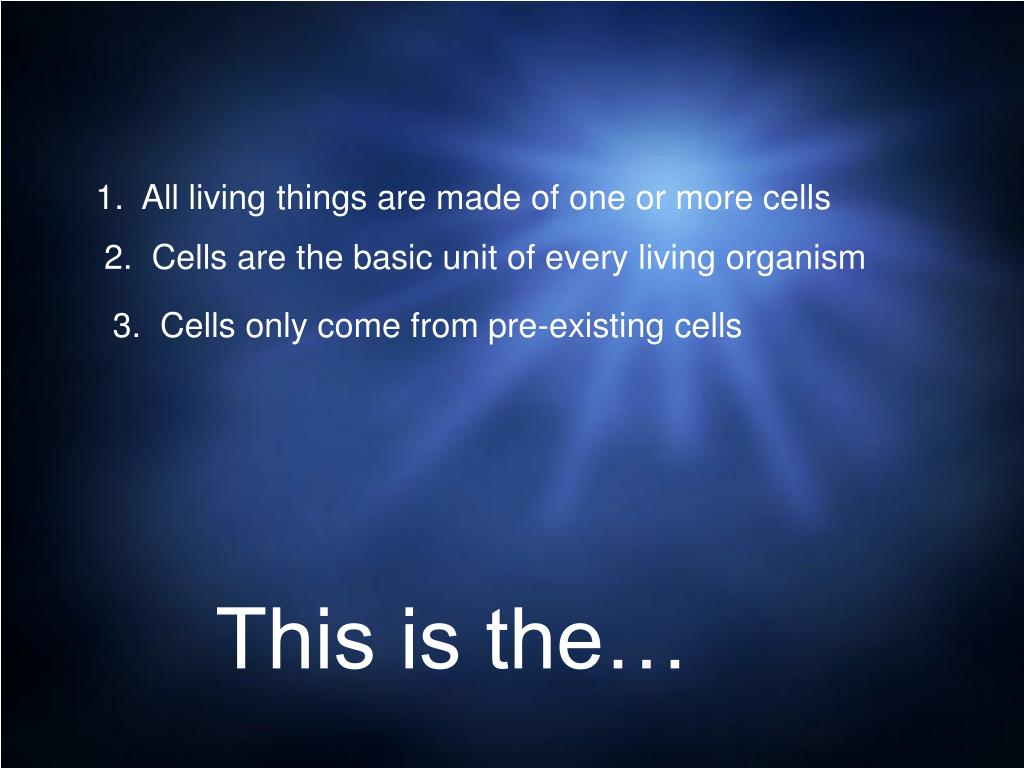 1.  All living things are made of one or more cells