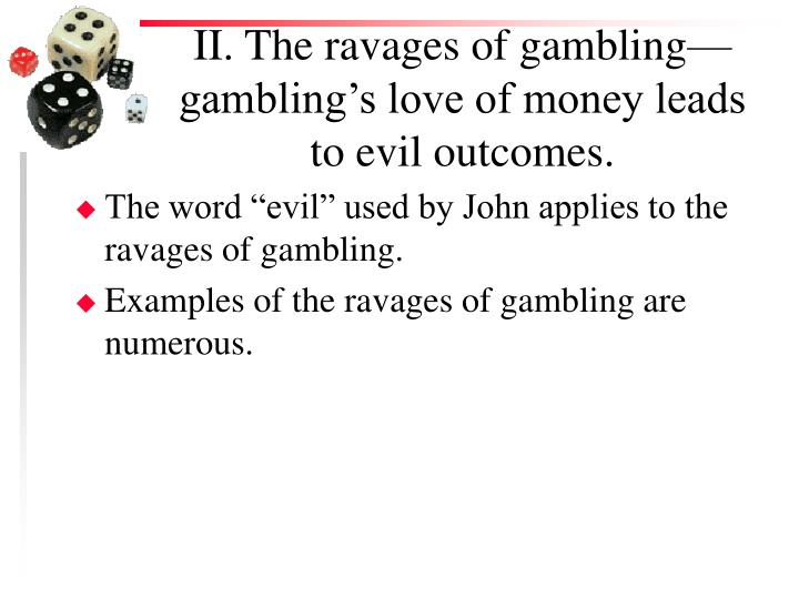 II. The ravages of gambling—gambling's love of money leads to evil outcomes.